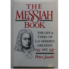Messiah Book: The life and Times of G. F. Handel's Greatest Hit